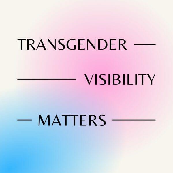 Transgender Visibility Matters